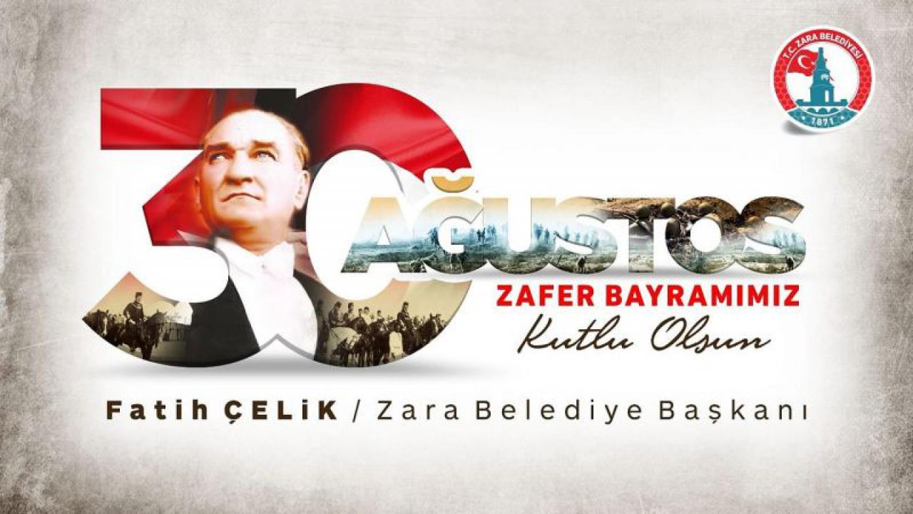 Zara Belediye Başkanı Fatih Çelik, 30 Ağustos Zafer Bayramı ile ilgili açıklamasında